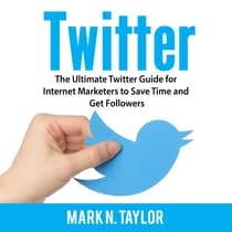 Twitter: The Ultimate Twitter Guide for Internet Marketers to Save Time and Get Followers by Mark N. Taylor audiobook