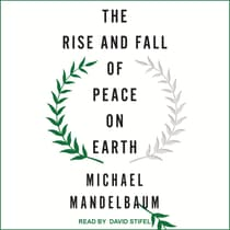 The Rise and Fall of Peace on Earth by Michael Mandelbaum audiobook