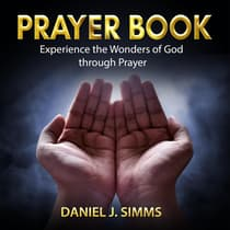 Prayer Book: Experience the Wonders of God through Prayer by Daniel J. Simms audiobook