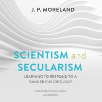 Scientism and Secularism by J. P. Moreland audiobook