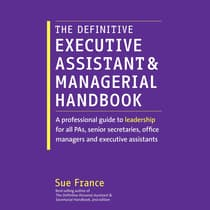 The Definitive Executive Assistant and Managerial Handbook by Sue France audiobook