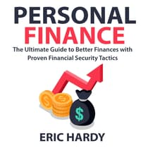 Personal Finance: The Ultimate Guide to Better Finances with Proven Financial Security Tactics by Eric Hardy audiobook