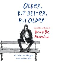 Older, but Better, but Older by Caroline de Maigret audiobook