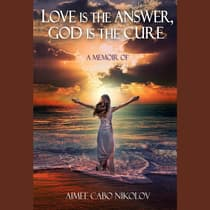 Love is the Answer, God is the Cure by Aimee Cabo Nikolov audiobook