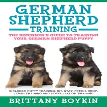 German Shepherd Training: The Beginner's Guide to Training Your German Shepherd Puppy by Brittany Boykin audiobook
