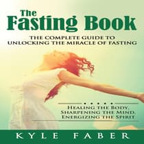 Fasting Book, The - The Complete Guide to Unlocking the Miracle of Fasting by Kyle Faber audiobook