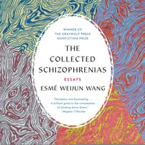 The Collected Schizophrenias by Esmé Weijun Wang audiobook