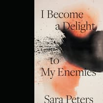 I Become a Delight to My Enemies by Sara Peters audiobook