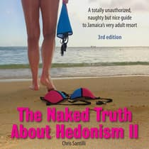 The Naked Truth About Hedonism II - 3rd Edition: A totally unauthorized, naughty but nice guide to Jamaica's very adult resort by Chris Santilli audiobook