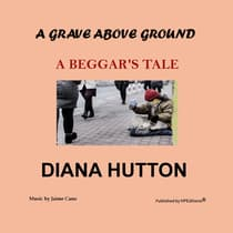 A Grave above Ground - A Beggar's Tale by Diana Hutton audiobook