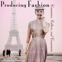 Producing Fashion by Regina Lee Blaszczyk audiobook