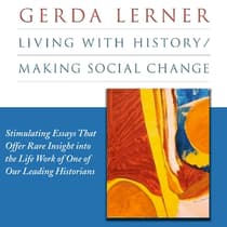 Living with History / Making Social Change by Gerda Lerner audiobook