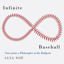 Infinite Baseball by Alva Noë audiobook