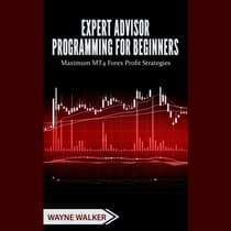 Expert Advisor Programming for Beginners by Wayne Walker audiobook