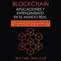 Blockchain: Aplicaciones y Entendimiento En El Mundo Real by Wayne Walker audiobook
