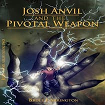 Josh Anvil and the Pivotal Weapon by Bruce Arrington audiobook