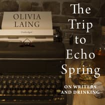 The Trip to Echo Spring by Olivia Laing audiobook