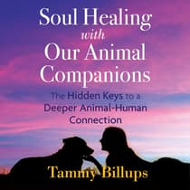 Soul Healing with Our Animal Companions by Tammy Billups audiobook