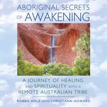 Aboriginal Secrets of Awakening by Robbie Holz audiobook