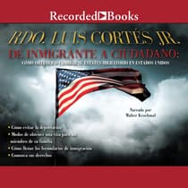 De inmigrante a ciudadano (A Simple Guide to US Immigration) by Luis Cortés audiobook