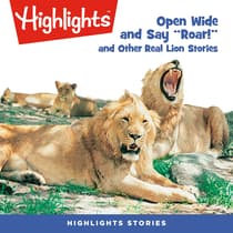 Open Wide and Say Roar and Other Real Lion Stories by Highlights for Children audiobook