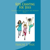 Kids Chanting For Jesus by Francine E. Wade audiobook