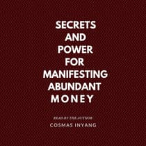 Secrets and Power for Manifesting Abundant Money by Cosmas Inyang audiobook