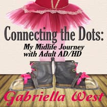 Connecting the Dots: My Midlife Journey with Adult ADHD by Gabriella West audiobook