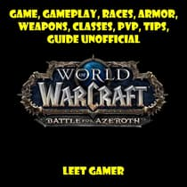 World of Warcraft Battle for Azeroth Game, Gameplay, Races, Armor, Weapons, Classes, PvP, Tips, Guide Unofficial by Leet Gamer audiobook