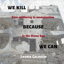 We Kill Because We Can by Laurie Calhoun audiobook