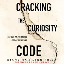 Cracking the Curiosity Code by Diane Hamilton, PH.D. audiobook