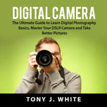 Digital Camera by Tony J. White audiobook