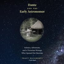 Dante and the Early Astronomer by Tracy Daugherty audiobook