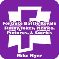 Fortnite Battle Royale Funny Jokes, Memes, Pictures, & Stories by Mike Myer audiobook
