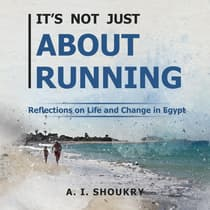 It's Not Just About Running by A. I. Shoukry audiobook