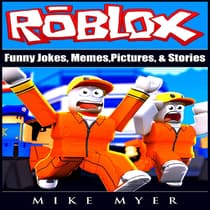 Roblox Funny Jokes, Memes, Pictures, & Stories by Mike Myer audiobook