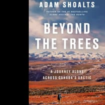 Beyond the Trees by Adam Shoalts audiobook