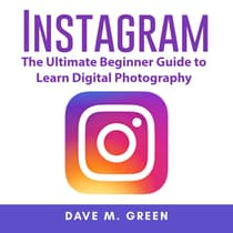 Instagram: The Ultimate Guide for Using Instagram Marketing to Gain Millions of Followers and Generate Profits by Dave M. Green audiobook