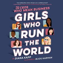 Girls Who Run the World: 31 CEOs Who Mean Business by Diana Kapp audiobook