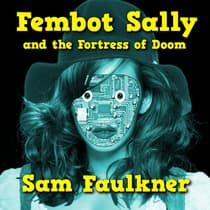 Fembot Sally And The Fortress Of Doom by Samantha Faulkner audiobook