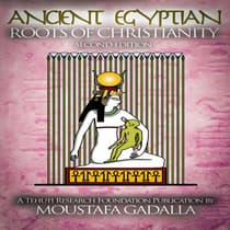 The Ancient Egyptian Roots of Christianity by Moustafa Gadalla audiobook