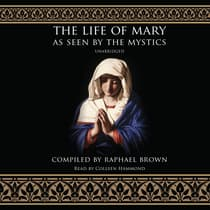 The Life of Mary as Seen by the Mystics by Raphael Brown audiobook