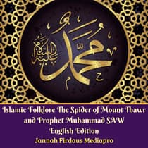 Islamic Folklore The Spider of Mount Thawr and Prophet Muhammad SAW English Edition by  Jannah Firdaus Foundation audiobook