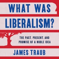 What Was Liberalism? by James Traub audiobook