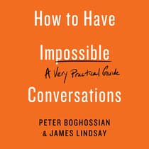 How to Have Impossible Conversations by Peter Boghossian audiobook