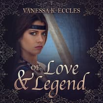 Of Love & Legend by Vanessa K. Eccles audiobook