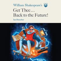 William Shakespeare's Get Thee Back to the Future! by Ian Doescher audiobook