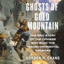 Ghosts of Gold Mountain by Gordon H. Chang audiobook