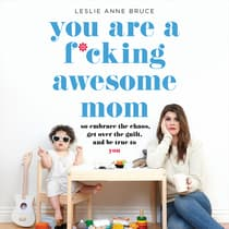 You Are a F*cking Awesome Mom by Leslie Anne Bruce audiobook