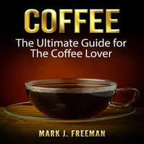 Coffee: The Ultimate Guide for The Coffee Lover by Mark J. Freeman audiobook